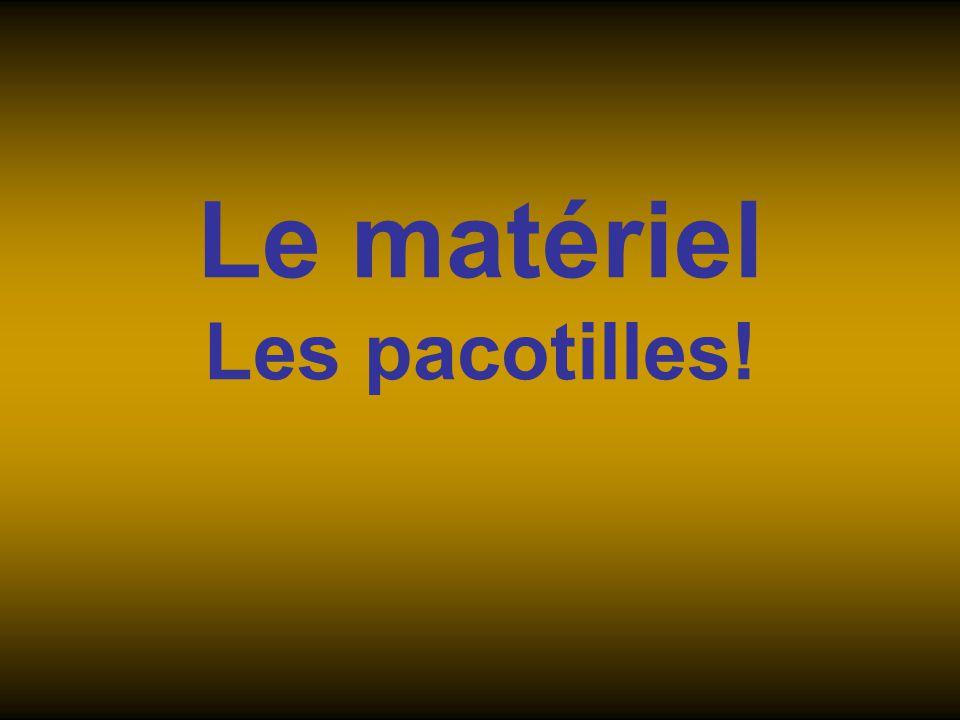 Le matériel Les pacotilles!
