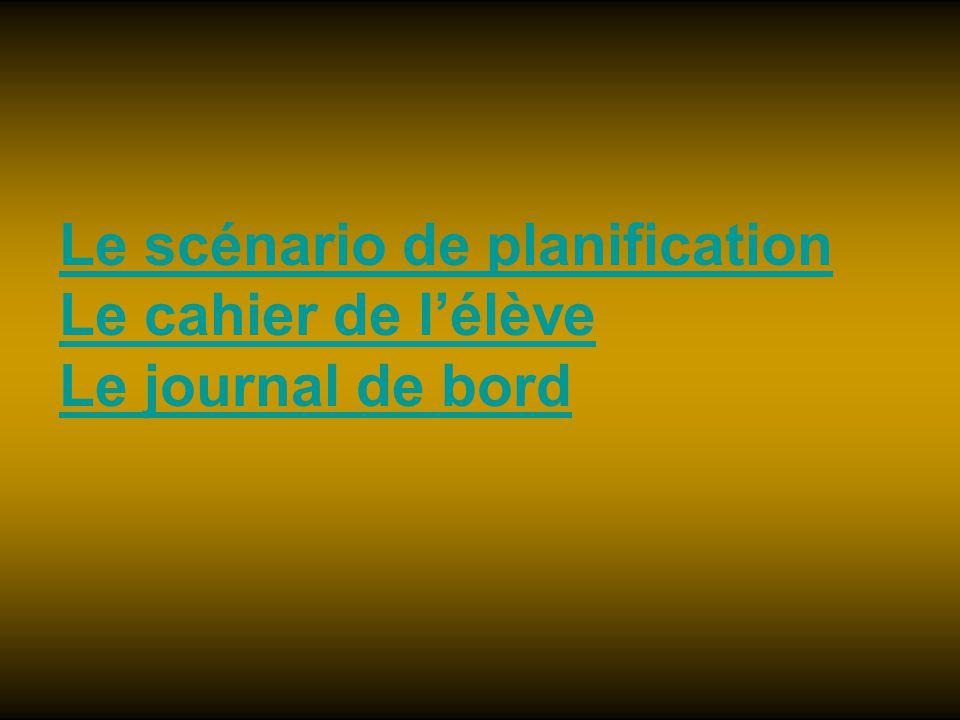 Le scénario de planification Le cahier de lélève Le journal de bord
