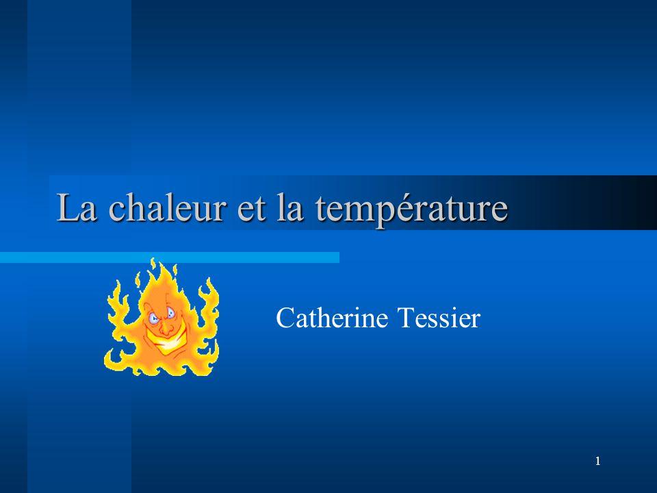 1 La chaleur et la température Catherine Tessier