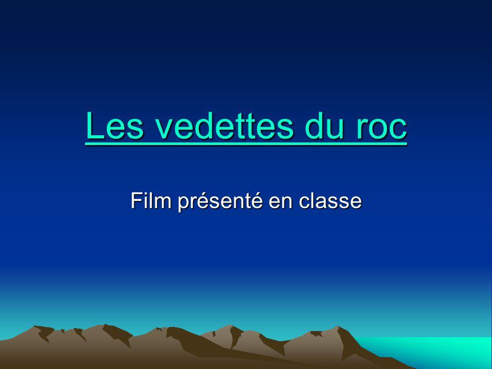 Les vedettes du roc Les vedettes du roc Film présenté en classe