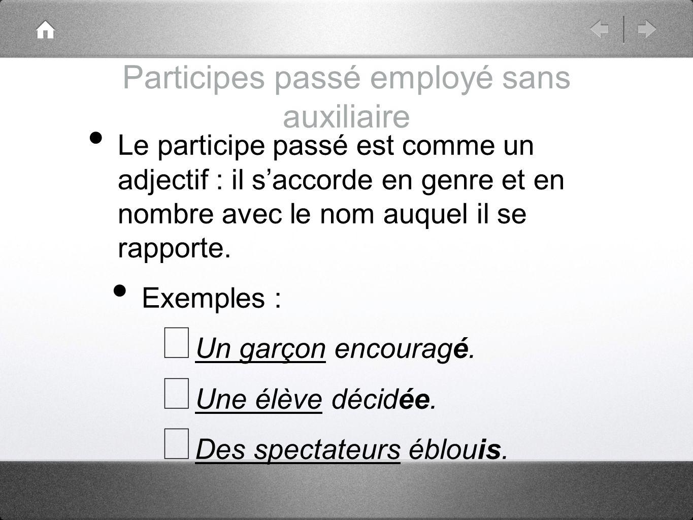 Participes passé employé sans auxiliaire Le participe passé est comme un adjectif : il saccorde en genre et en nombre avec le nom auquel il se rapport