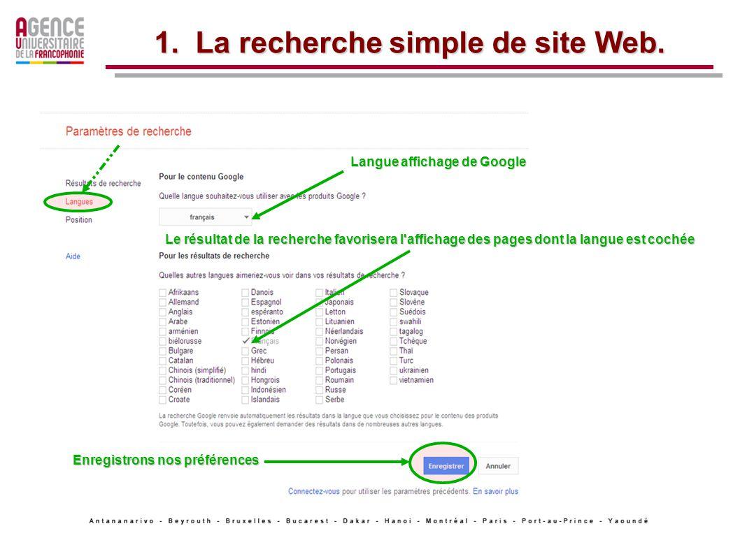 Enregistrons nos préférences Langue affichage de Google Le résultat de la recherche favorisera l affichage des pages dont la langue est cochée 1.