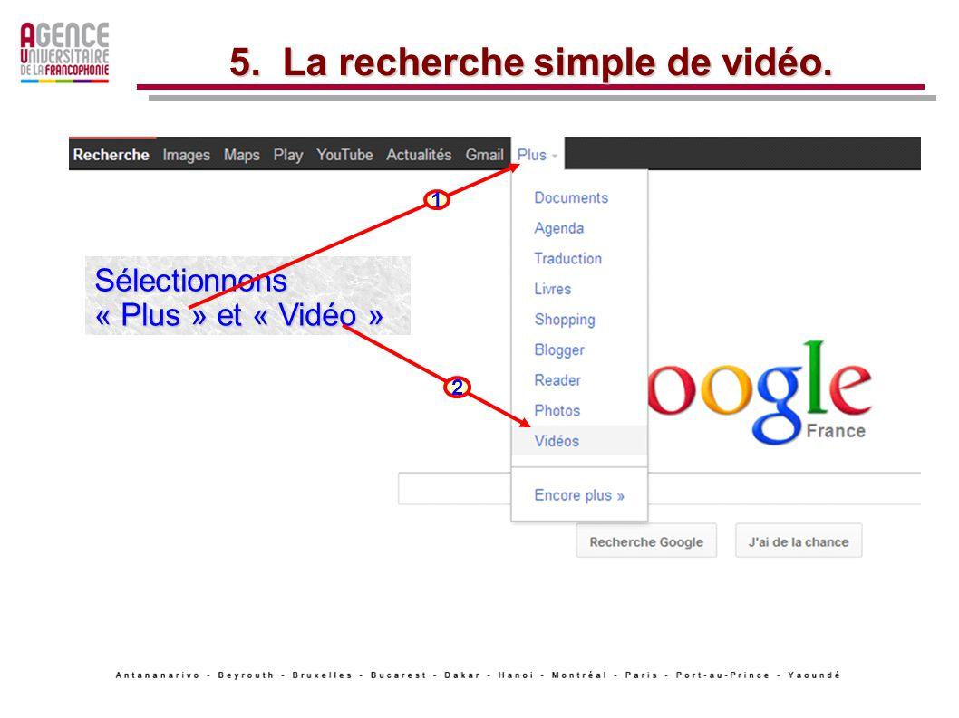 Sélectionnons « Plus » et « Vidéo » 2 1 5. La recherche simple de vidéo.