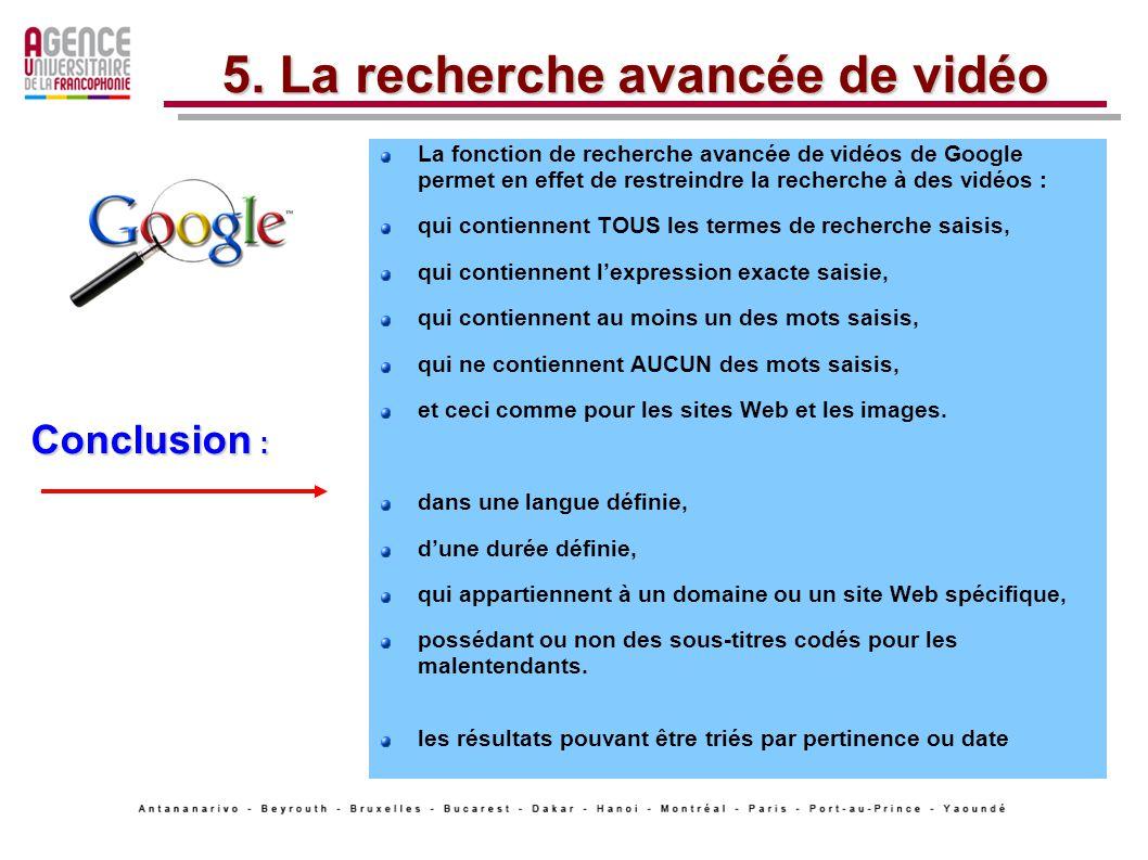 La fonction de recherche avancée de vidéos de Google permet en effet de restreindre la recherche à des vidéos : qui contiennent TOUS les termes de recherche saisis, qui contiennent lexpression exacte saisie, qui contiennent au moins un des mots saisis, qui ne contiennent AUCUN des mots saisis, et ceci comme pour les sites Web et les images.