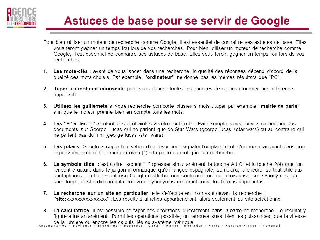 Astuces de base pour se servir de Google Pour bien utiliser un moteur de recherche comme Google, il est essentiel de connaître ses astuces de base.