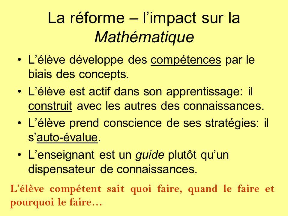 La réforme – limpact sur la Mathématique Lélève développe des compétences par le biais des concepts. Lélève est actif dans son apprentissage: il const