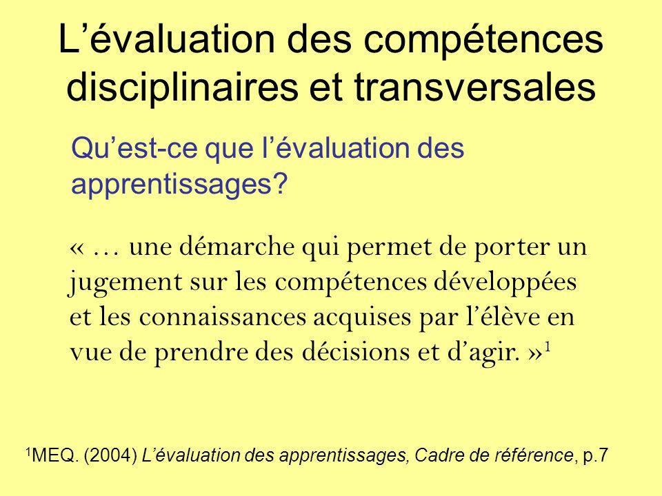 Lévaluation des compétences disciplinaires et transversales Quest-ce que lévaluation des apprentissages? « … une démarche qui permet de porter un juge