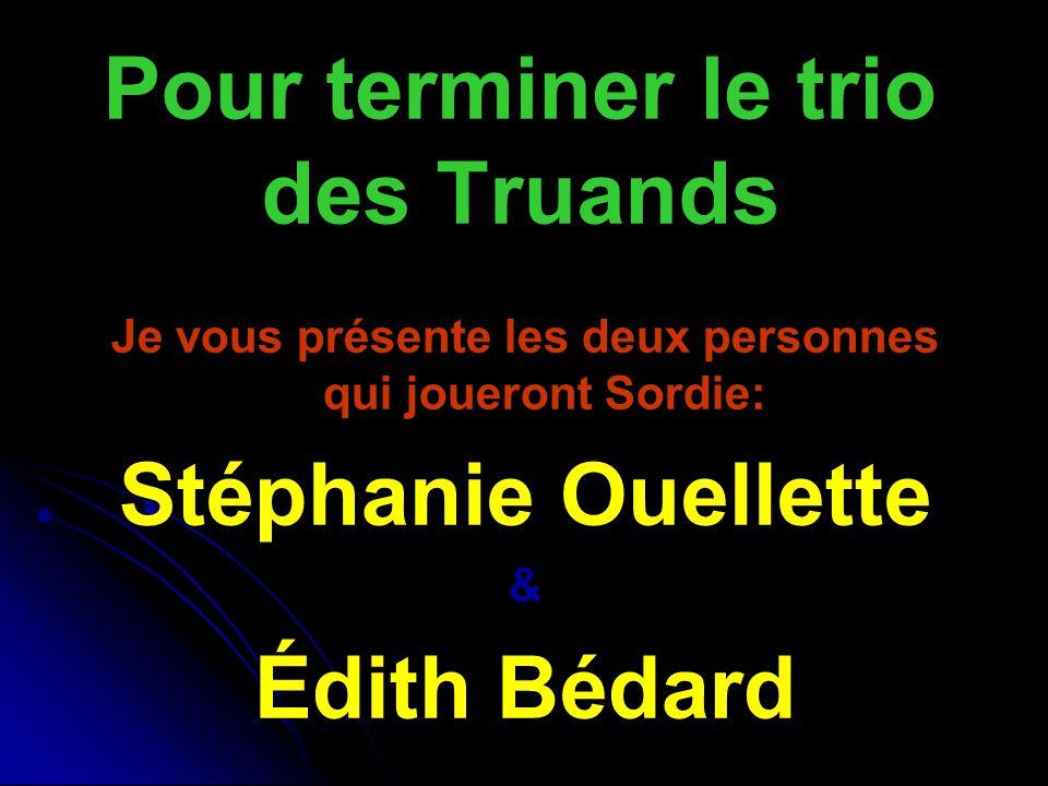 Pour terminer le trio des Truands Je vous présente les deux personnes qui joueront Sordie: Stéphanie Ouellette & Édith Bédard