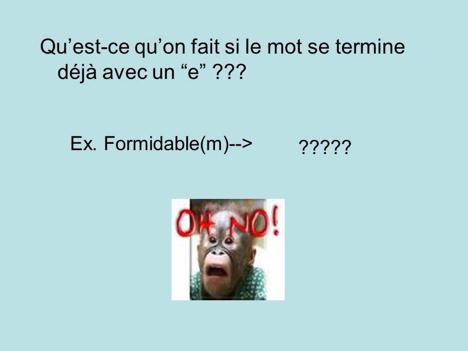 Quest-ce quon fait si le mot se termine déjà avec un e ??? Ex. Formidable(m)--> ?????