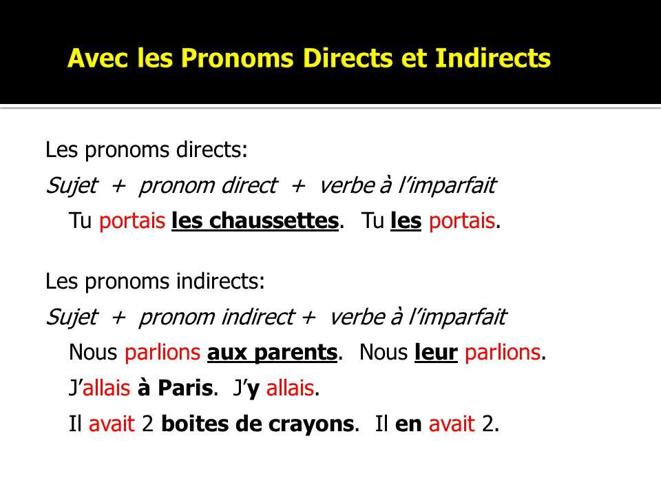Les pronoms directs: Sujet + pronom direct + verbe à limparfait Tu portais les chaussettes. Tu les portais. Les pronoms indirects: Sujet + pronom indi