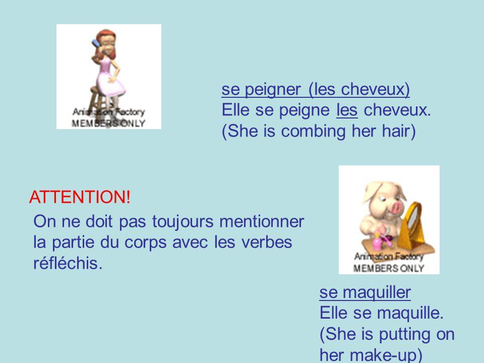 se peigner (les cheveux) Elle se peigne les cheveux. (She is combing her hair) ATTENTION! On ne doit pas toujours mentionner la partie du corps avec l
