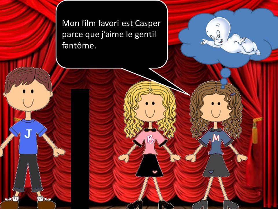 Mon film favori est Casper parce que jaime le gentil fantôme.