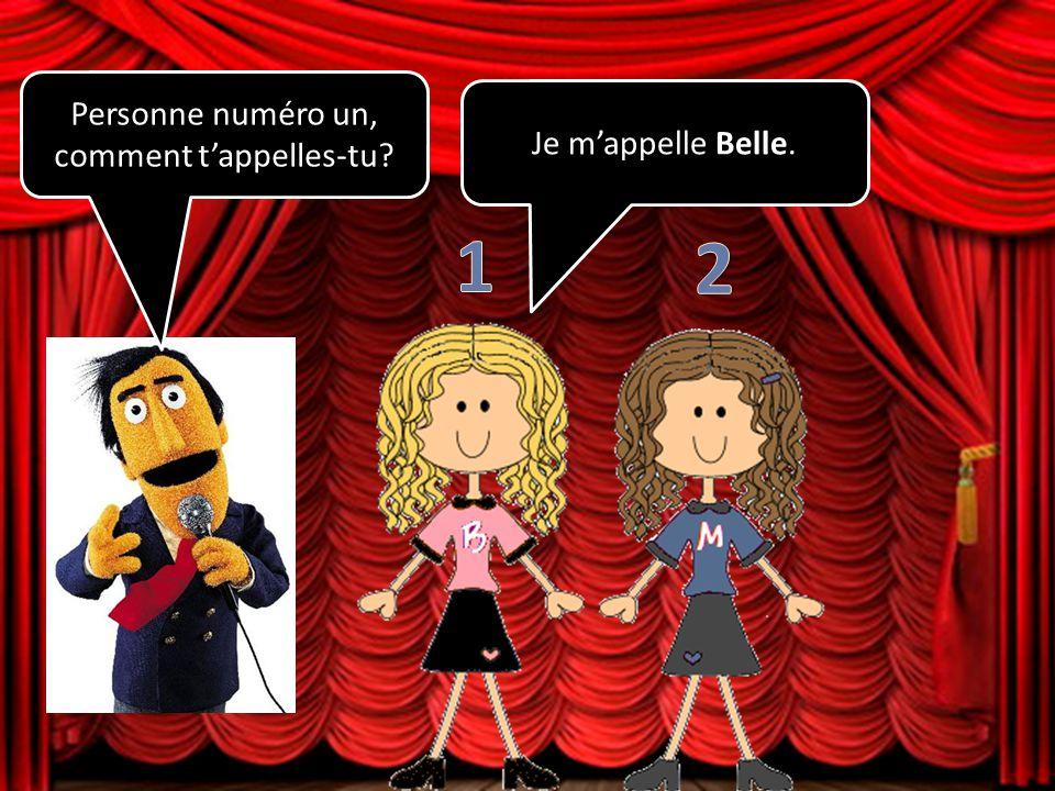 Personne numéro un, comment tappelles-tu? Je mappelle Belle.