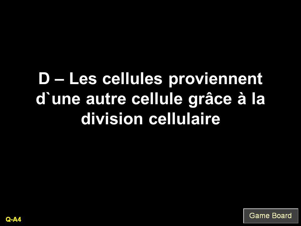 D – Les cellules proviennent d`une autre cellule grâce à la division cellulaire Q-A4