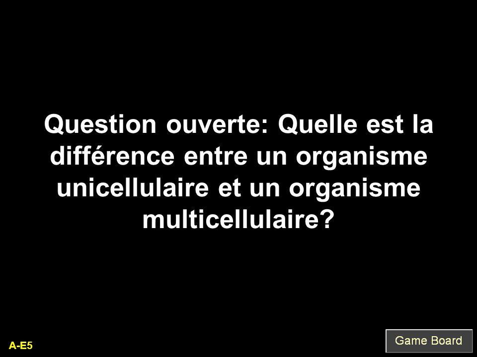 A-E5 Question ouverte: Quelle est la différence entre un organisme unicellulaire et un organisme multicellulaire?