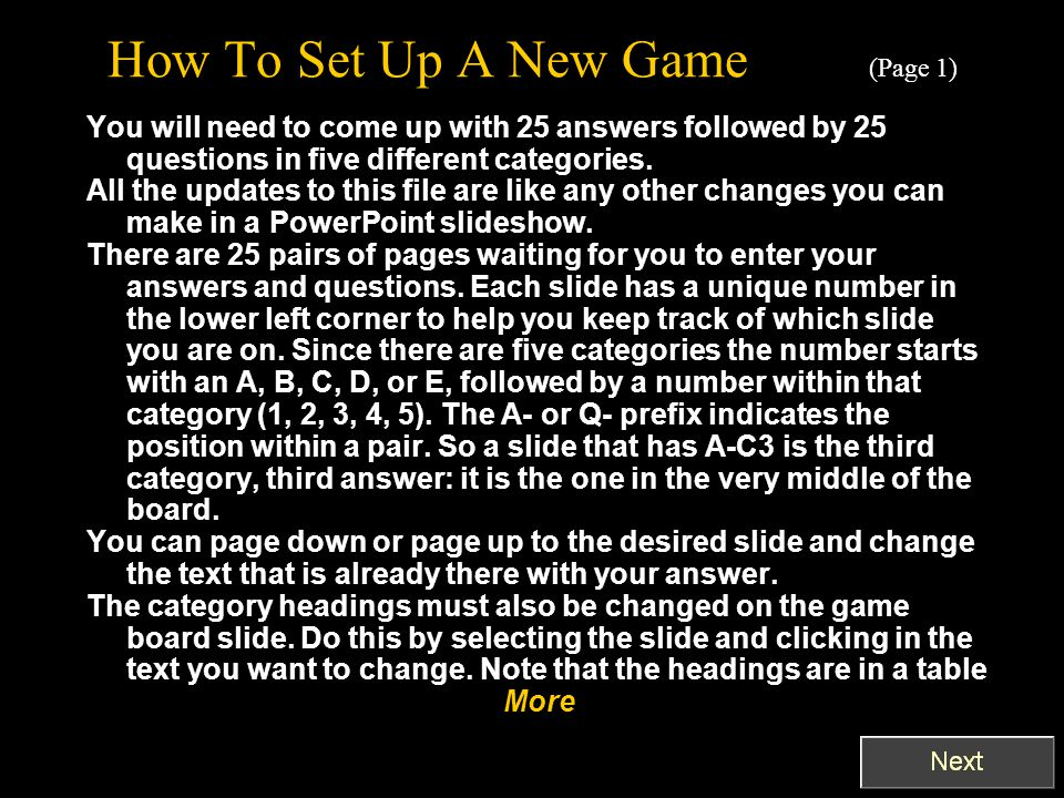 How To Set Up A New Game (Page 1) You will need to come up with 25 answers followed by 25 questions in five different categories. All the updates to t