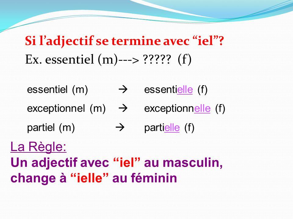 Si ladjectif se termine avec iel? Ex. essentiel (m)---> ????? (f) essentiel (m) essentielle (f) exceptionnel (m) exceptionnelle (f) partiel (m) partie