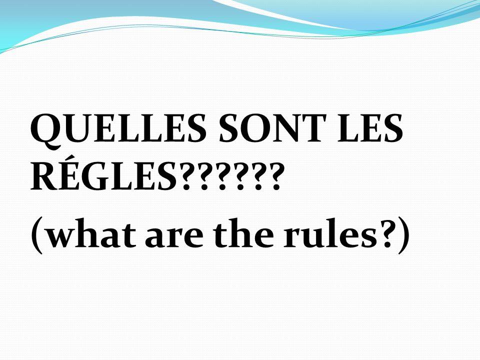 QUELLES SONT LES RÉGLES?????? (what are the rules?)