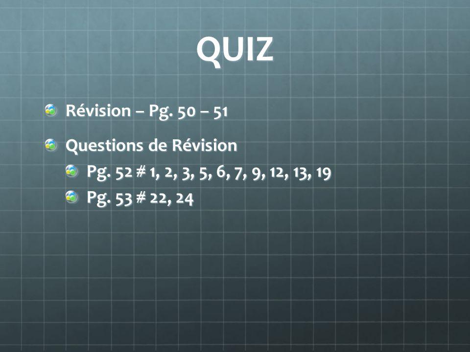 QUIZ Révision – Pg. 50 – 51 Questions de Révision Pg. 52 # 1, 2, 3, 5, 6, 7, 9, 12, 13, 19 Pg. 53 # 22, 24