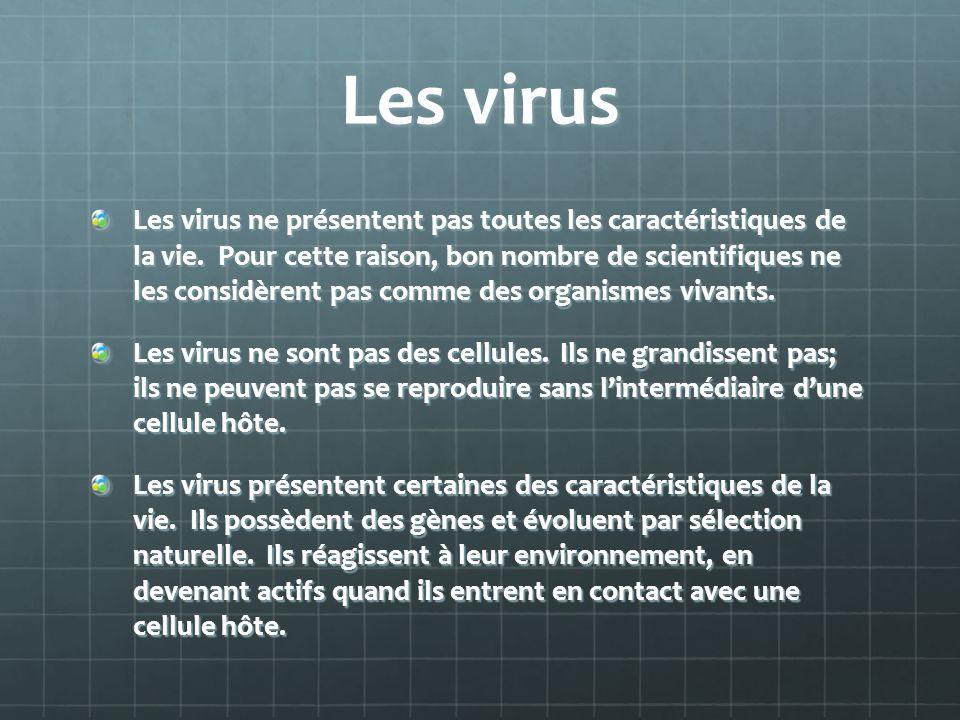 Les virus Les virus ne présentent pas toutes les caractéristiques de la vie. Pour cette raison, bon nombre de scientifiques ne les considèrent pas com