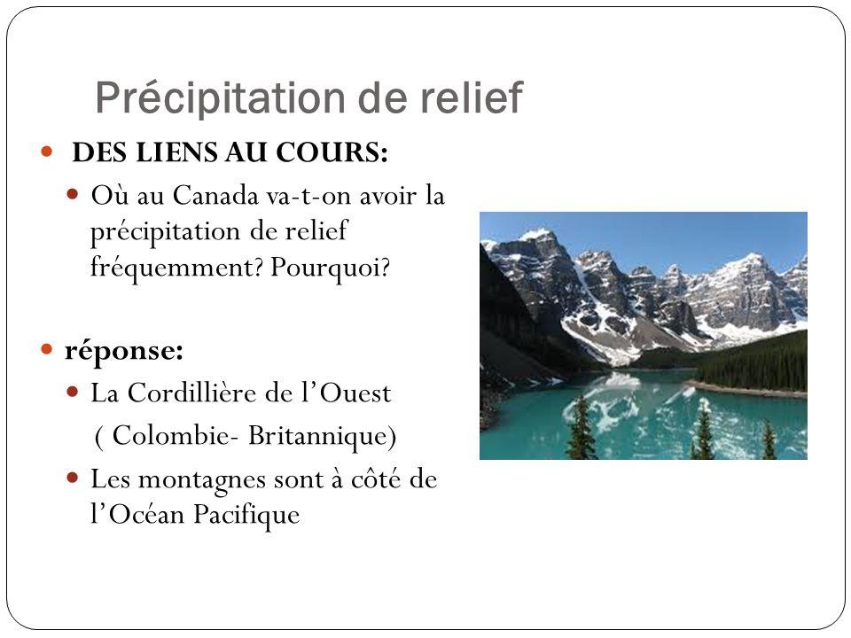 Précipitation de relief DES LIENS AU COURS: Où au Canada va-t-on avoir la précipitation de relief fréquemment? Pourquoi? réponse: La Cordillière de lO