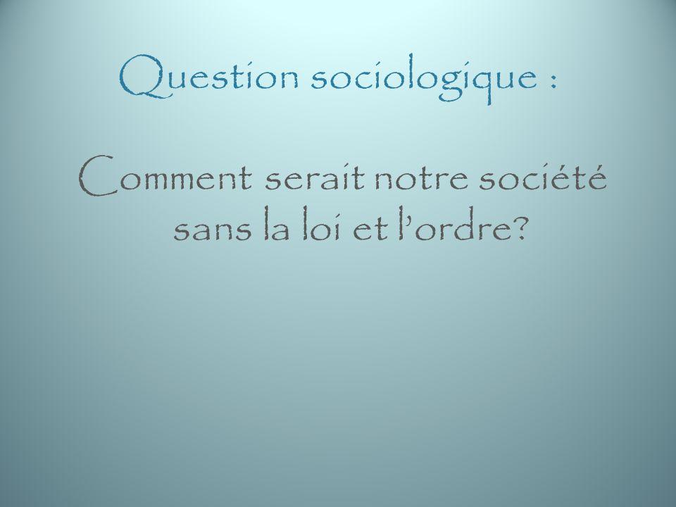 Question sociologique : Comment serait notre société sans la loi et lordre?
