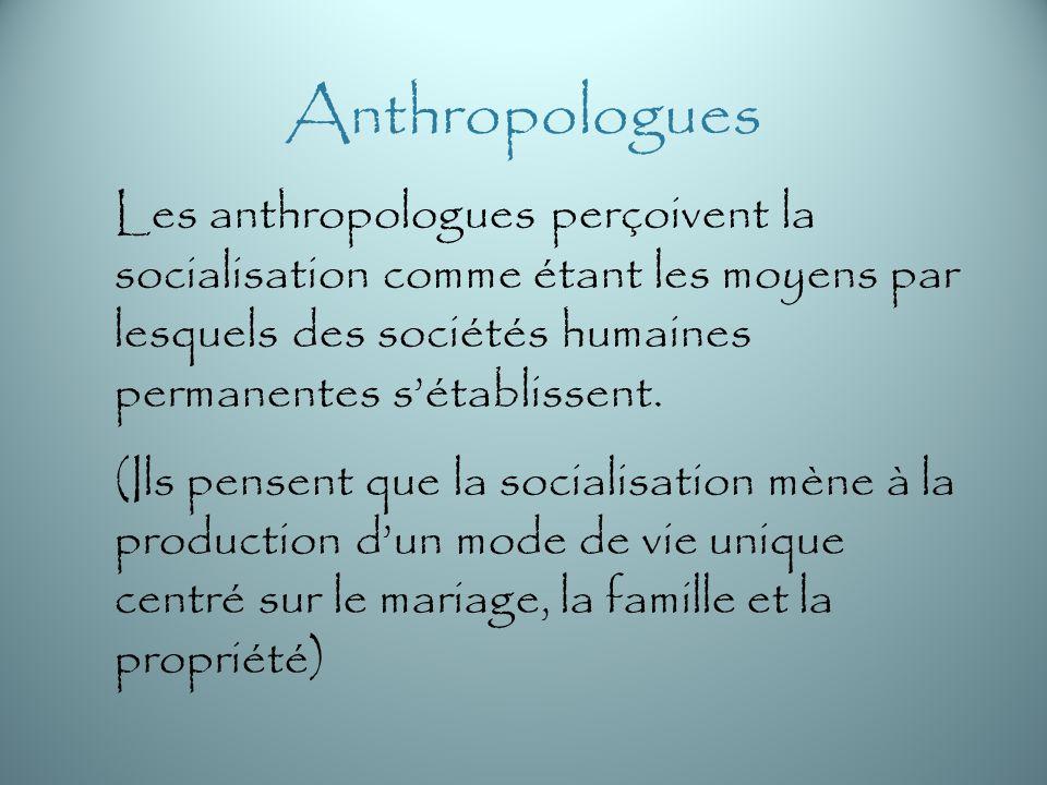 Anthropologues Les anthropologues perçoivent la socialisation comme étant les moyens par lesquels des sociétés humaines permanentes sétablissent. (Ils