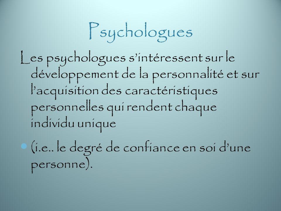 Psychologues Les psychologues sintéressent sur le développement de la personnalité et sur lacquisition des caractéristiques personnelles qui rendent chaque individu unique (i.e..