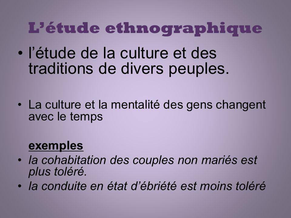 Létude ethnographique létude de la culture et des traditions de divers peuples. La culture et la mentalité des gens changent avec le temps exemples la