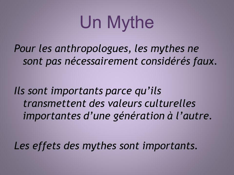 Un Mythe Pour les anthropologues, les mythes ne sont pas nécessairement considérés faux. Ils sont importants parce quils transmettent des valeurs cult