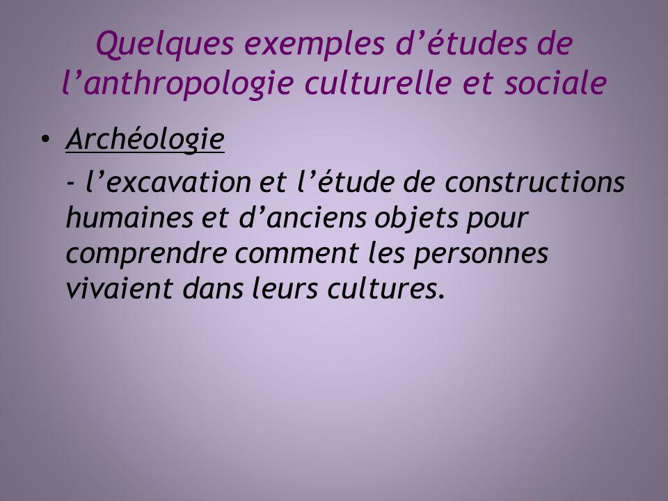 Quelques exemples détudes de lanthropologie culturelle et sociale Archéologie - lexcavation et létude de constructions humaines et danciens objets pou