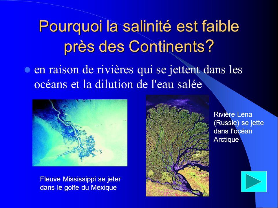 Pourquoi la salinité est faible près des Continents ? en raison de rivières qui se jettent dans les océans et la dilution de l'eau salée Fleuve Missis