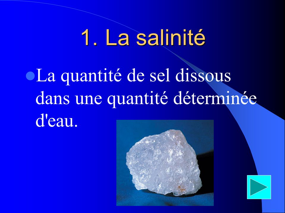 1.La salinité La quantité de sel dissous dans une quantité déterminée d'eau.