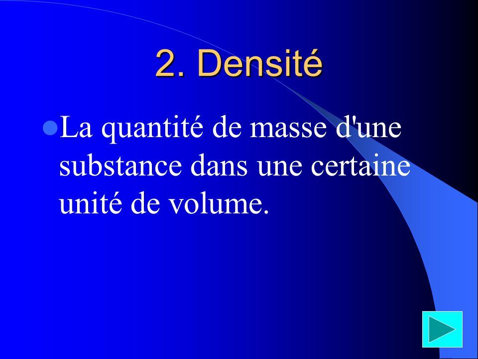 2. Densité La quantité de masse d'une substance dans une certaine unité de volume.