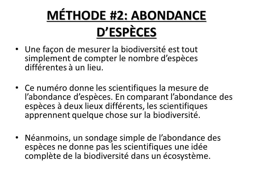 MÉTHODE #2: ABONDANCE DESPÈCES Une façon de mesurer la biodiversité est tout simplement de compter le nombre despèces différentes à un lieu.