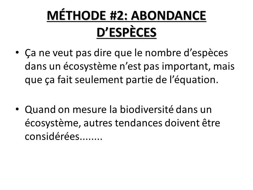MÉTHODE #2: ABONDANCE DESPÈCES Ça ne veut pas dire que le nombre despèces dans un écosystème nest pas important, mais que ça fait seulement partie de léquation.