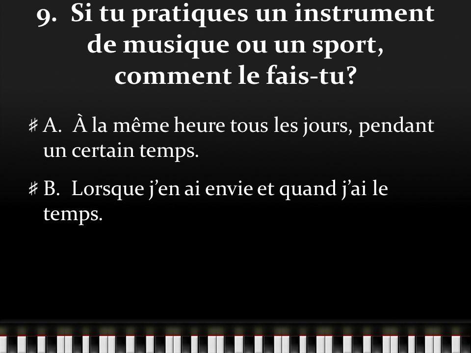 9. Si tu pratiques un instrument de musique ou un sport, comment le fais-tu.