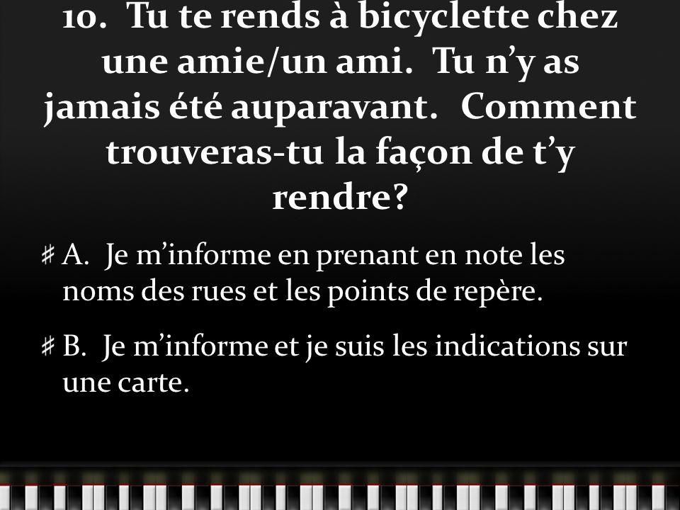 10. Tu te rends à bicyclette chez une amie/un ami.