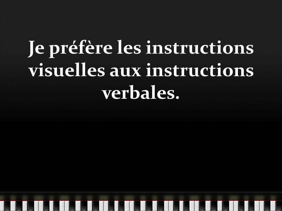Je préfère les instructions visuelles aux instructions verbales.