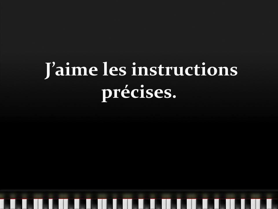 Jaime les instructions précises.