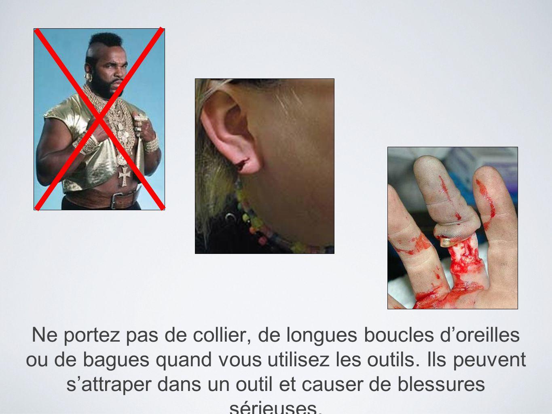 Ne portez pas de collier, de longues boucles doreilles ou de bagues quand vous utilisez les outils. Ils peuvent sattraper dans un outil et causer de b