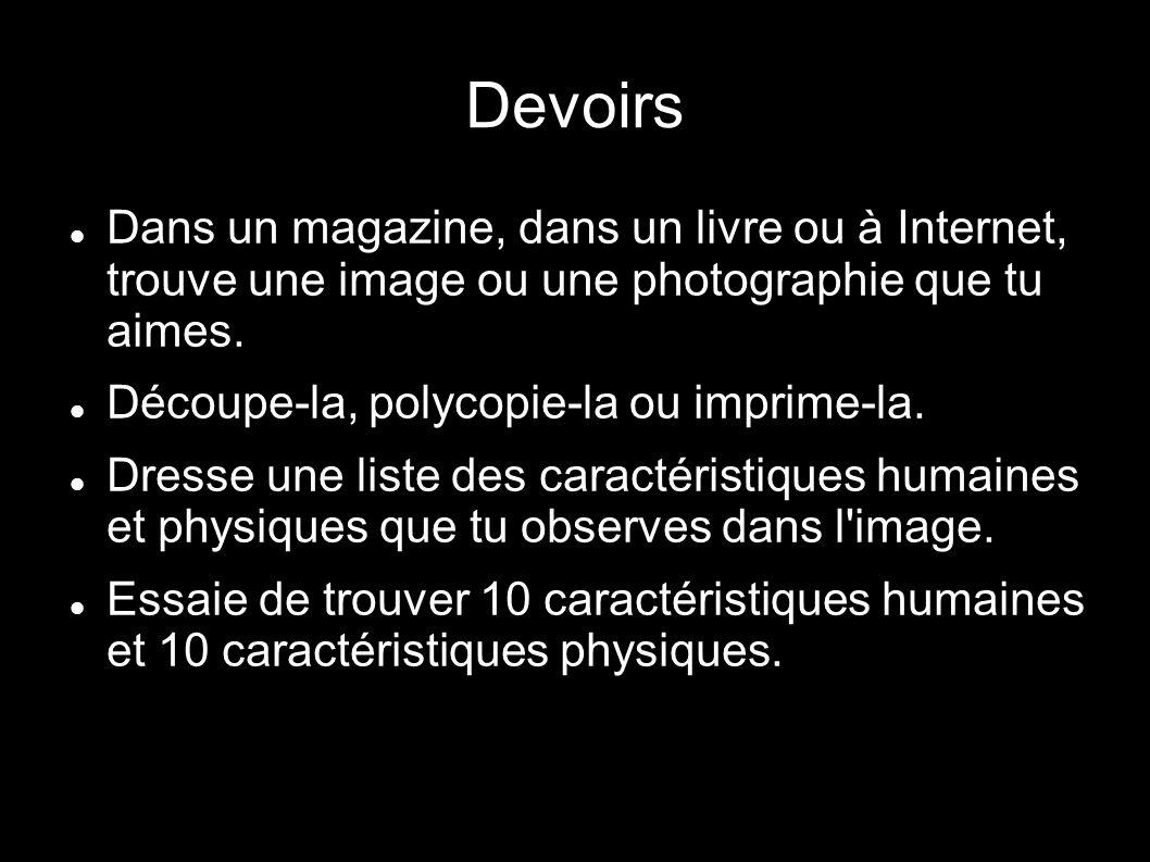 Devoirs Dans un magazine, dans un livre ou à Internet, trouve une image ou une photographie que tu aimes. Découpe-la, polycopie-la ou imprime-la. Dres