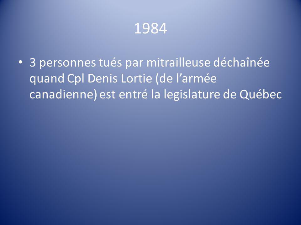 1984 3 personnes tués par mitrailleuse déchaînée quand Cpl Denis Lortie (de larmée canadienne) est entré la legislature de Québec