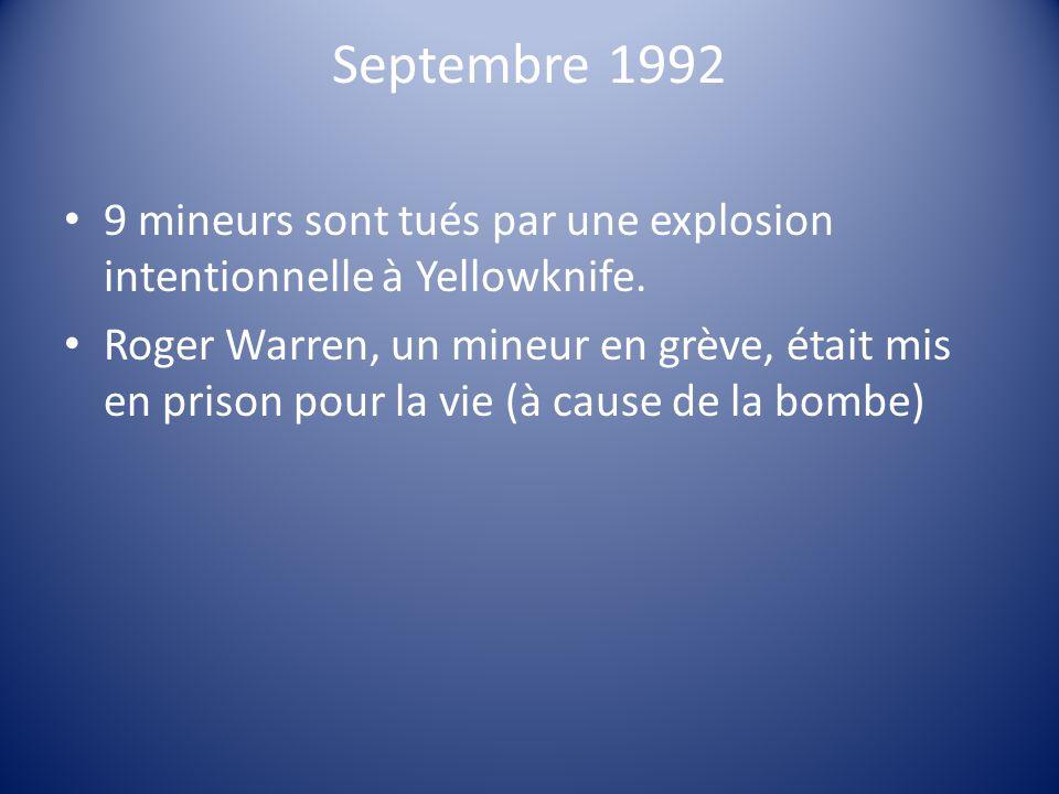 Septembre 1992 9 mineurs sont tués par une explosion intentionnelle à Yellowknife. Roger Warren, un mineur en grève, était mis en prison pour la vie (