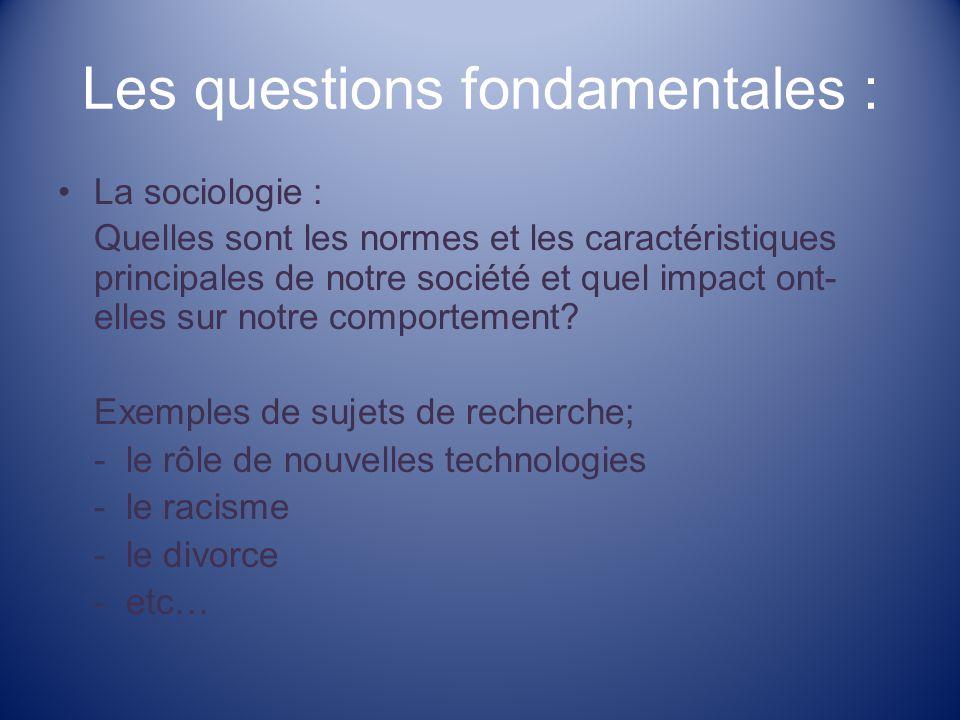 Les questions fondamentales : La sociologie : Quelles sont les normes et les caractéristiques principales de notre société et quel impact ont- elles sur notre comportement.