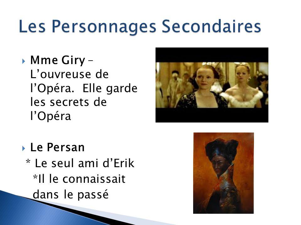Mme Giry – Louvreuse de lOpéra. Elle garde les secrets de lOpéra Le Persan * Le seul ami dErik *Il le connaissait dans le passé