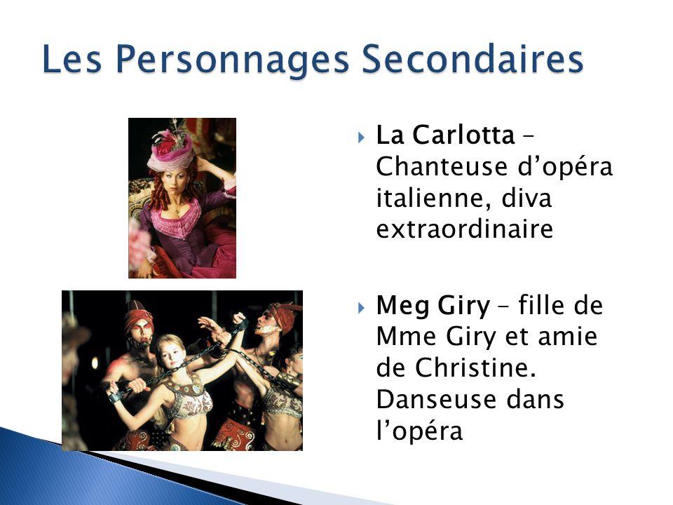 La Carlotta – Chanteuse dopéra italienne, diva extraordinaire Meg Giry – fille de Mme Giry et amie de Christine.