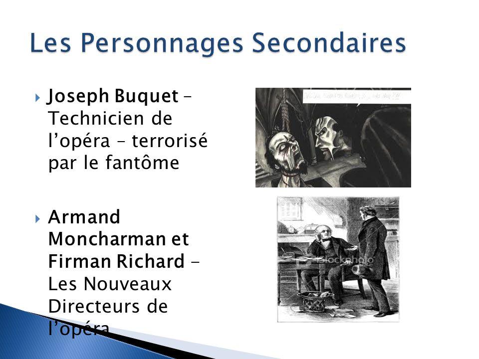 Joseph Buquet – Technicien de lopéra – terrorisé par le fantôme Armand Moncharman et Firman Richard - Les Nouveaux Directeurs de lopéra
