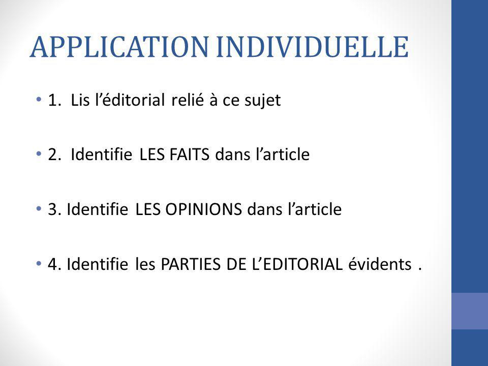 APPLICATION INDIVIDUELLE 1. Lis léditorial relié à ce sujet 2. Identifie LES FAITS dans larticle 3. Identifie LES OPINIONS dans larticle 4. Identifie
