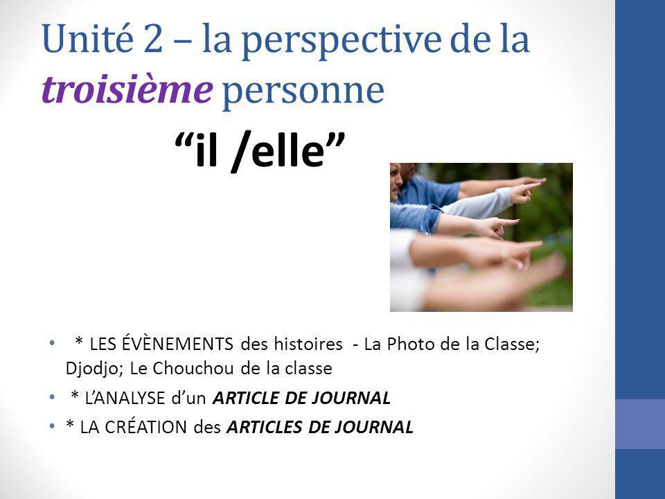 Unité 2 – la perspective de la troisième personne il /elle * LES ÉVÈNEMENTS des histoires - La Photo de la Classe; Djodjo; Le Chouchou de la classe *